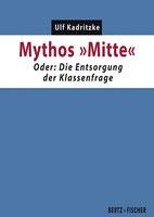 [Buch] Mythos »Mitte«. Oder: Die Entsorgung der Klassenfrage