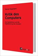 [Buch] Kritik des Computers. Der Kapitalismus und die Digitalisierung des Sozialen