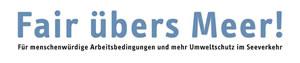 Kampagne für menschenwürdige Arbeitsbedingungen und mehr Umweltschutz im Seeverkehr: FAIR ÜBERS MEER!