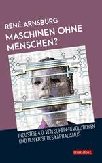 [Buch] Maschinen ohne Menschen? Industrie 4.0: Von Schein-Revolutionen und der Krise des Kapitalismus