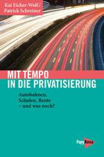 [Buch] Mit Tempo in die Privatisierung. Autobahnen, Schulen, Rente – und was noch?
