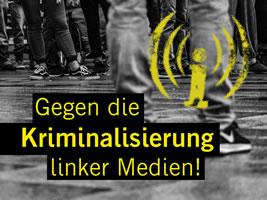 Gegen die Kriminalisierung linker Medien!
