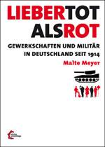 [Buch] Lieber tot als rot? Gewerkschaften und Militär in Deutschland seit 1914