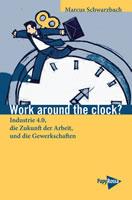 Buch »Work around the clock? Industrie 4.0, die Zukunft der Arbeit und die Gewerkschaften«