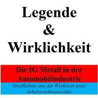 Buch von Rolf Geffken: Legende & Wirklichkeit - Die IG Metall in der Automobilindustrie