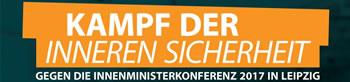 Innenministerkonferenz in Leipzig 7./8.2017: Einschränkung von Freiheitsrechten und Verschärfung des Asylrechts?