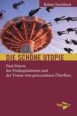 [Buch] Die schöne Utopie. Paul Mason, der Postkapitalismus und der Traum vom grenzenlosen Überfluss
