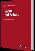 [Buch] Kapital und Arbeit: Klassenanalysen I