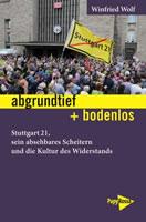 [Buch] abgrundtief + bodenlos. Stuttgart 21, sein absehbares Scheitern und die Kultur des Widerstands