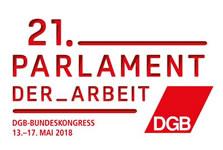 21. Parlament der Arbeit: DGB-Bundeskongress vom 13. bis 17. Mai 2018 in Berlin