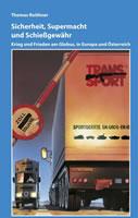 [Buch] Sicherheit, Supermacht und Schießgewähr - Krieg und Frieden am Globus, in Europa und Österreich