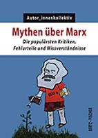[Buch] Mythen über Marx. Die populärsten Kritiken, Fehlurteile und Missverständnisse