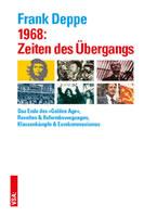 [Buch von Frank Deppe] 1968: Zeiten des Übergangs. Das Ende des »Golden Age«, Revolten & Reformbewegungen, Klassenkämpfe & Eurokommunismus