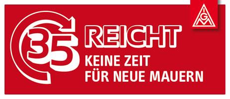 """Kampagne der IG Metall Berlin-Brandenburg-Sachsen: """"35 reicht! Keine Zeit für neue Mauern"""""""