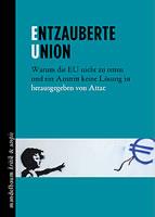[Attac-Buch] Entzauberte Union. Warum die EU nicht zu retten und ein Austritt keine Lösung ist