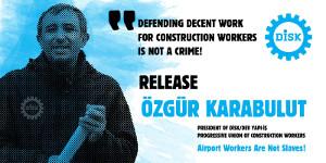 Türkei: Protest gegen die Festnahme des Gewerkschaftssekretärs der Gewerkschaft Dev Yapı-İş (im Gewerkschaftsbund DISK) Özgür Karabulut
