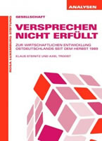 Broschüre von Axel Troost und Klaus Steinitz für die Rosa-Luxemburg-Stiftung: Versprechen nicht erfüllt. Zur wirtschaftlichen Entwicklung Ostdeutschlands seit dem Herbst 1989