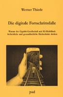 """Broschüre des Theologen und Publizisten Werner Thiede unter dem Titel """"Die digitale Fortschrittsfalle. Warum der Gigabit-Gesellschaft mit 5G-Mobilfunk freiheitliche und gesundheitliche Rückschritte drohen"""" im pad-Verlag"""