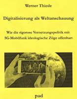 [Broschüre im pad-Verlag] Werner Thiede: Digitalisierung als Weltanschauung. Wie rigorose Vernetzungspolitik mit 5G-Mobilfunk ideologische Züge offenbart