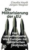 Claudia Haydt und Jürgen Wagner (2018): Die Militarisierung der EU – Der (un)aufhaltsame Weg Europas zur militärischen Großmacht. Berlin: edition berolina
