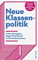[Buch] Neue Klassenpolitik. Linke Strategien gegen Rechtsruck und Neoliberalismus