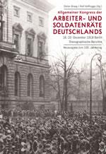 [Buch] Allgemeiner Kongress der Arbeiter- und Soldatenräte Deutschlands. 16.- 20. Dezember 1918 Berlin – Stenografische Berichte