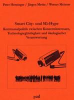 [Broschüre im pad-Verlag] Smart City- und 5G-Hype. Kommunalpolitik zwischen Konzerninteressen, Technologiegläubigkeit und ökologischer Verantwortung