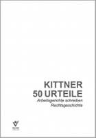 """[Buch von Michael Kittner] """"50 Urteile – Arbeitsgerichte schreiben Rechtsgeschichte"""""""