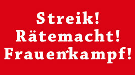 [13.1.19 in Berlin] 100 Jahre – Streik, Rätemacht & Frauenkampf! Aufruf zum antifaschistischen-internationalistischen Block auf der Liebknecht-Luxemburg-Demonstration