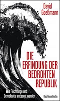 [Buch von David Goeßmann] Die Erfindung der bedrohten Republik. Wie Flüchtlinge und Demokratie entsorgt werden