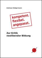 Andreas Hellgermann: Kompetent, flexibel, angepasst. Zur Kritik neoliberaler Bildung. Edition ITP-Kompass, Münster 2018