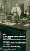 [Ausstellung 3. April bis 8. Oktober 2019] Das Reichsarbeitsministerium 1933–1945: Beamte im Dienst des Nationalsozialismus