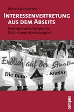 Buch von Britta Baumgarten: Interessenvertretung aus dem Abseits. Erwerbsloseninitiativen im Diskurs über Arbeitslosigkeit