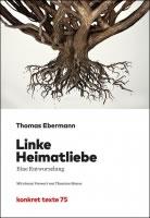 [Buch von Thomas Ebermann] Linke Heimatliebe. Eine Entwurzelung