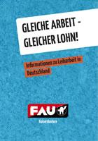"""Broschüre """"""""Gleiche Arbeit – Gleicher Lohn!"""" - Informationen zu Leiharbeit in Deutschland"""" der FAU Kaiserslautern"""