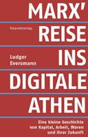 Buch von Ludger Eversmann: Marx' Reise ins digitale Athen. Eine kleine Geschichte von Kapital, Arbeit, Waren und ihrer Zukunft