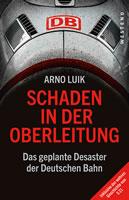 """Buch von Arno Luik """"Schaden in der Oberleitung. Das geplante Desaster der Deutschen Bahn"""""""