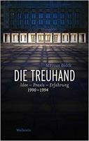 Marcus Böick: Die Treuhand: Idee - Praxis - Erfahrung 1990-1994