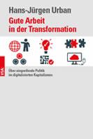 Hans-Jürgen Urban: Gute Arbeit in der Transformation. Über eingreifende Politik im digitalen Kapitalismus. VSA-Verlag , Hamburg 2019