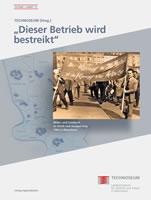 """[Buch] """"Dieser Betrieb wird bestreikt"""". Bilder- und Lesebuch zu Streik und Aussperrung 1963 in Mannheim"""