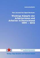 [Buch] Von Alcatel bis Opel Bochum: Wichtige Kämpfe der Arbeiterinnen und Arbeiter in Deutschland 1999 – 2013