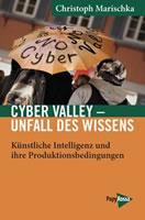 [Buch] Cyber Valley - Unfall des Wissens. Künstliche Intelligenz und ihre Produktionsbedingungen - Am Beispiel Tübingen