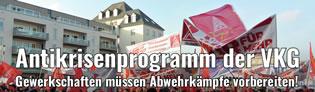 Antikrisenprogramm der VKG: Gewerkschaften müssen Abwehrkämpfe vorbereiten!