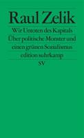 Buch von Raul Zelik: Wir Untoten des Kapitals - Über politische Monster und einen grünen Sozialismus