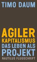 [Buch von Timo Daum] Agiler Kapitalismus: Das Leben als Projekt