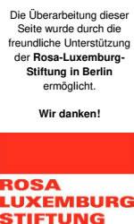 Die Überarbeitung dieser Seite wurde durch die freundliche Unterstützung der Rosa-Luxemburg-Stiftung ermöglicht. Wir danken!
