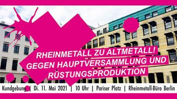 11. Mai 2021: Gegen die Rheinmetall-Hauptversammlung und die deutsche Rüstungsindustrie - Rheinmetall zu Altmetall!